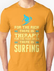 For Rich There Is Therapy For Rest There Is Surfin Unisex T-Shirt