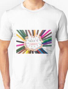 Need To Change Unisex T-Shirt