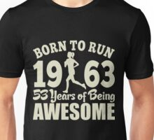 Born To Run 1963 53 Years Of Being Awesome Unisex T-Shirt