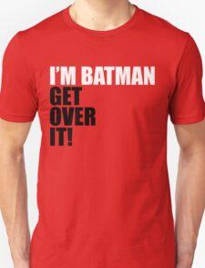 I'm Batman, Get over it! T-Shirt