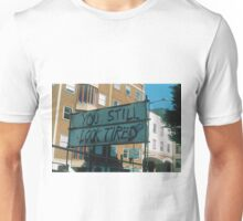 You Still Look Tired Unisex T-Shirt