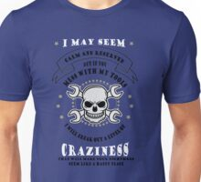 I may calm and reserve but if you mess with my tools i will break out a level of craziness that will make your nightmares seem like a happy place  Unisex T-Shirt