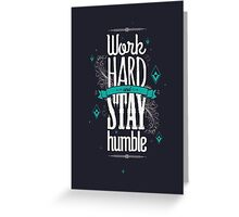 WORK HARD STAY HUMBLE Greeting Card
