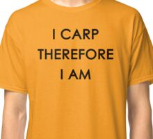 I Carp Therefore I Am Classic T-Shirt