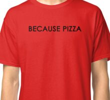 Because Pizza Classic T-Shirt