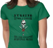 NURSING IS NOT A CAREER ITS A POST APOCALYPTIC SURVIVAL SKILL Womens Fitted T-Shirt