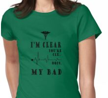 I'M CLEAR YOU'RE CLE...OOPS MY BAD Womens Fitted T-Shirt