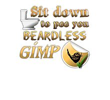 Sit down to pee you beardless gimp Photographic Print