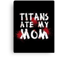 Titans Ate My Mom Canvas Print