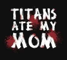 Titans Ate My Mom T-Shirt
