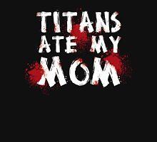 Titans Ate My Mom Unisex T-Shirt