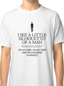 I See a Little Silhouetto of a Man Classic T-Shirt