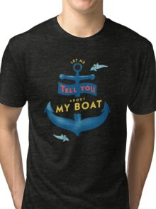 Let me tell you about my boat Tri-blend T-Shirt