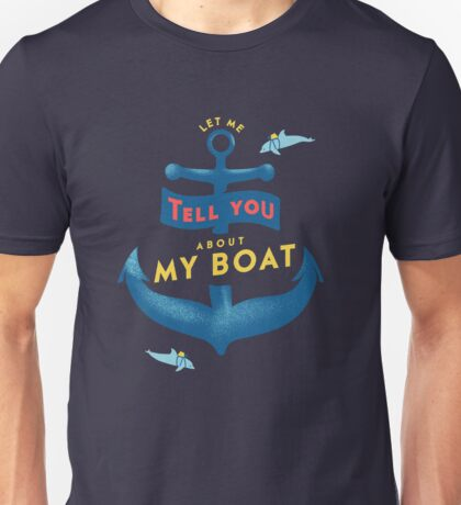 Let me tell you about my boat Unisex T-Shirt
