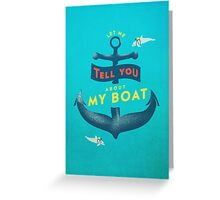 Let me tell you about my boat Greeting Card