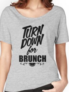 Turn Down for Brunch T-shirts Women's Relaxed Fit T-Shirt