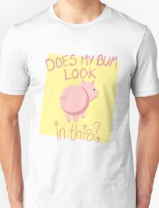 Does My Bum Look Pig in This? Unisex T-Shirt