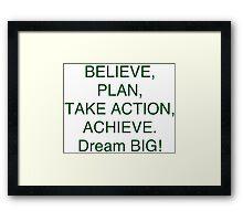 """Believe + Plan + Action = Achieve"" Dream BIG Design Framed Print"