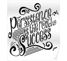 Persistence Is The Road To Success Poster