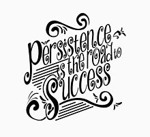Persistence Is The Road To Success Unisex T-Shirt