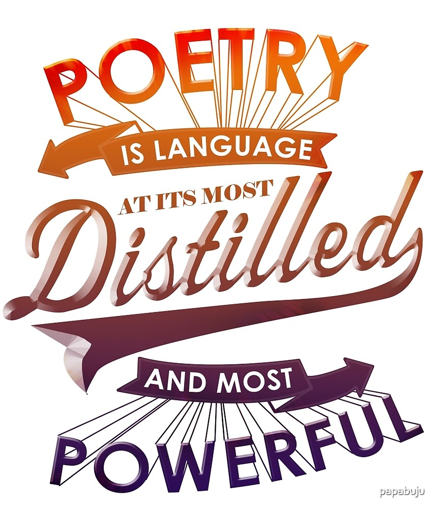 Poetry Is Languange At Its Most Distilled And Powerful by papabuju