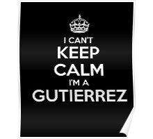 I Can't Keep Calm I'm A Gutierrez TShirt Poster