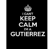 I Can't Keep Calm I'm A Gutierrez TShirt Photographic Print