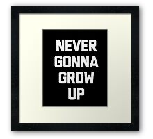 Never Gonna Grow Up T-Shirt funny saying sarcastic novelty Framed Print