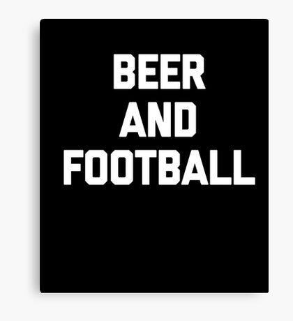 Beer & Football T-Shirt funny saying sarcastic novelty humor Canvas Print