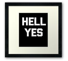 Hell Yes T-Shirt funny saying sarcastic novelty humor cool Framed Print