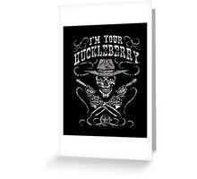 I'm Your Huckleberry Skull Gun Tee Shirt Greeting Card