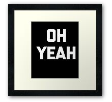 Oh Yeah T-Shirt funny saying sarcastic novelty humor cool Framed Print