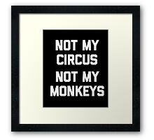 Not My Circus, Not My Monkeys T-Shirt funny saying sarcastic Framed Print