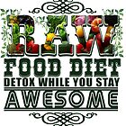 Raw Food Diet, Detox While You Stay Awesome by papabuju