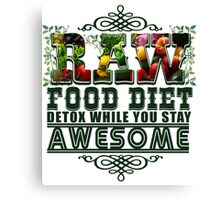 Raw Food Diet, Detox While You Stay Awesome Canvas Print