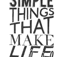 """""""Simple things make life Wonderful"""" Typographic Quote by Lauren Riley"""