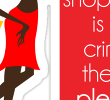 If Shopping Is A Crime, Then I Plead Guilty Sticker