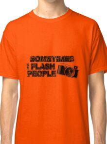 Sometimes i flash people Classic T-Shirt