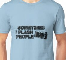 Sometimes i flash people Unisex T-Shirt
