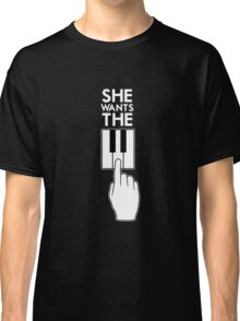 She Wants the... Classic T-Shirt
