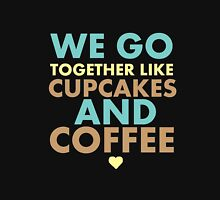 We go together like cupcakes and coffee Womens Fitted T-Shirt