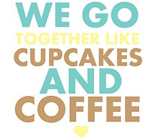 We go together like cupcakes and coffee by IamJane--
