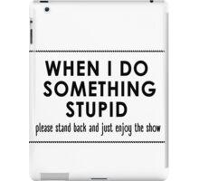 When I Do Something Stupid iPad Case/Skin