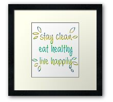 Stay Clean, Eat Healthy, Live Happily Framed Print