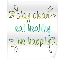 Stay Clean, Eat Healthy, Live Happily Poster