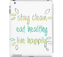 Stay Clean, Eat Healthy, Live Happily iPad Case/Skin