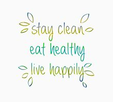 Stay Clean, Eat Healthy, Live Happily T-Shirt