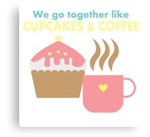We go together like cupcakes and coffee Canvas Print