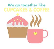 We go together like cupcakes and coffee Photographic Print
