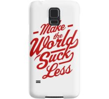 Make The World Suck Less Samsung Galaxy Case/Skin
